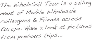 The WholeSail Tour is a sailing event of Mobile Wholesale colleagues & Friends across Europe. Have a look at pictures from previous trips...